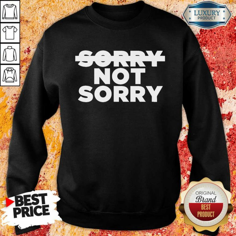 Nonplussed No Sorry 4 Not Sorry Sweatshirt - Design by T-shirtbest.com