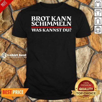 Brot Kann Schimmeln Was Kannst Du Lustiges Geschenk Shirt - Design By 1tees.com