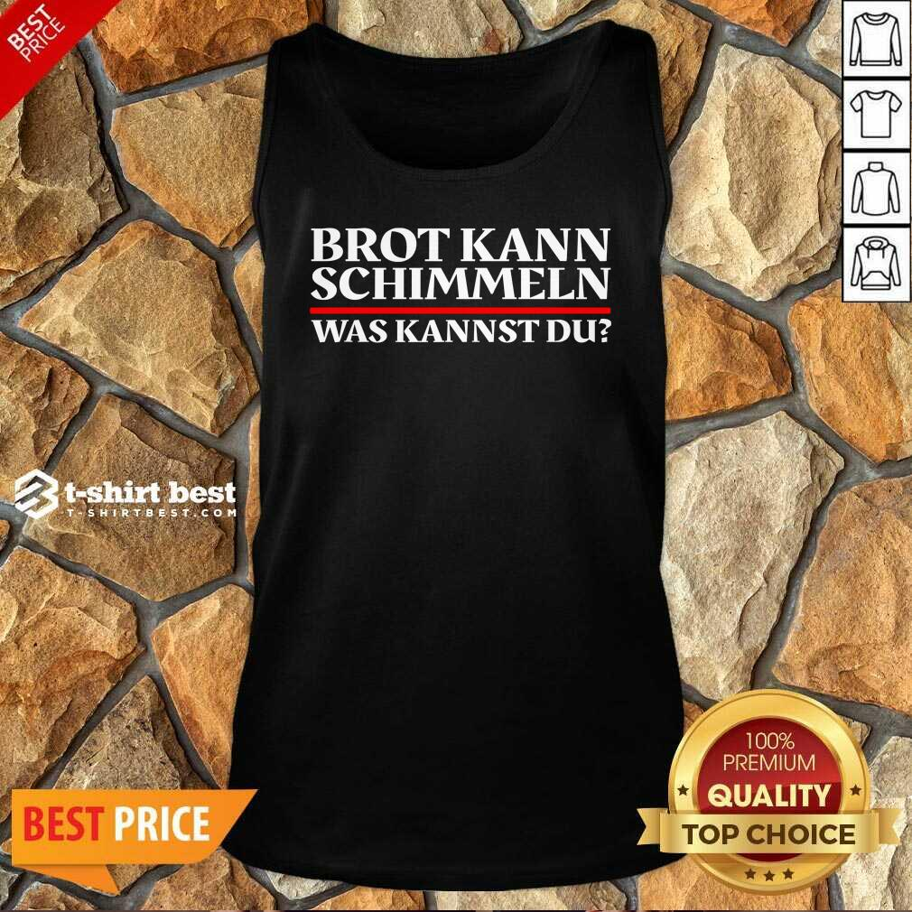 Brot Kann Schimmeln Was Kannst Du Lustiges Geschenk Tank Top - Design By 1tees.com