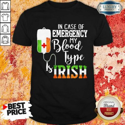 Sad In Case Of Emergency My Blood Type 3 Is Irish Shirt - Design by T-shirtbest.com