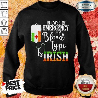 Sad In Case Of Emergency My Blood Type 3 Is Irish Sweatshirt - Design by T-shirtbest.com