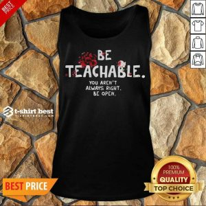 Awesome Be Teachable You Arent Always Right To Be Open Tank Top