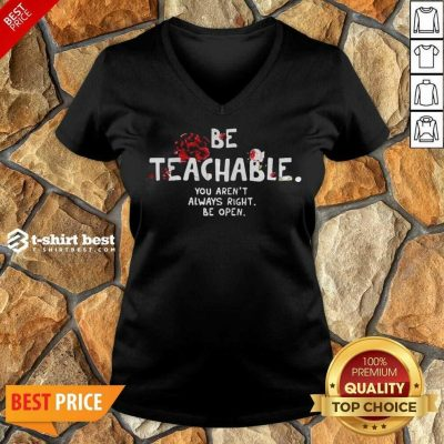 Awesome Be Teachable You Arent Always Right To Be Open V-neck