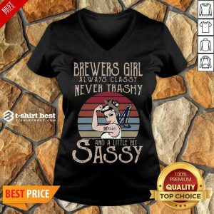 Awesome Brewers Girl Always Classy Never Trashy And A Little Bit Sassy V-neck