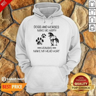 Dogs And Horses Make Me Happy 8 Humans Make My Head Hurt Hoodie - Design by T-shirtbest.com