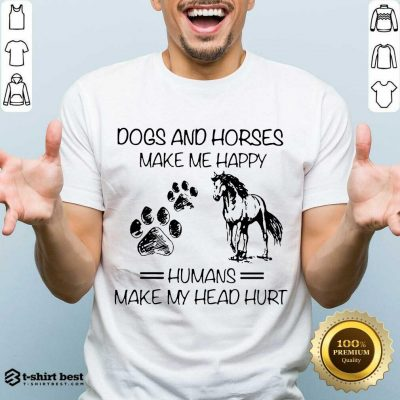 Dogs And Horses Make Me Happy 8 Humans Make My Head Hurt Shirt - Design by T-shirtbest.com