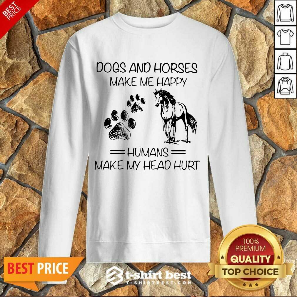 Dogs And Horses Make Me Happy 8 Humans Make My Head Hurt Sweatshirt - Design by T-shirtbest.com