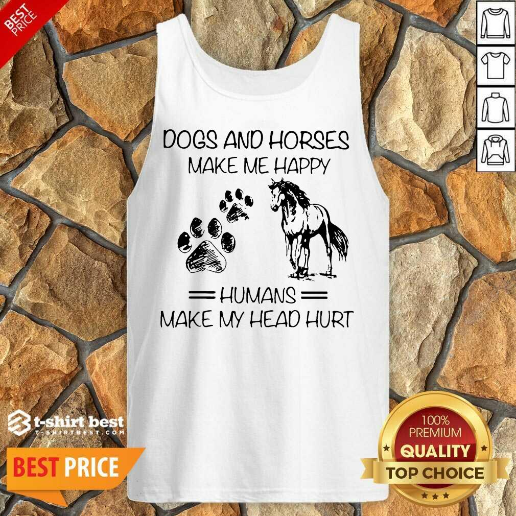 Dogs And Horses Make Me Happy 8 Humans Make My Head Hurt Tank Top - Design by T-shirtbest.com