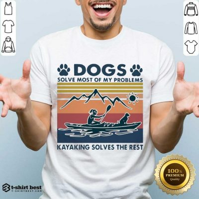 Dogs Solve My Problems 7 Kayaking Solves The Rest Shirt - Design by T-shirtbest.com