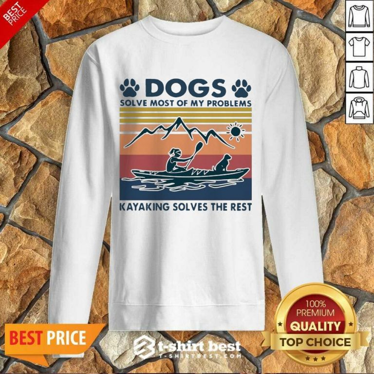 Dogs Solve My Problems 7 Kayaking Solves The Rest Sweatshirt - Design by T-shirtbest.com