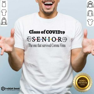 Good Class Of Covid 19 Senior The One That Survived Coronavirus Shirt