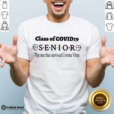 Good Class Of Covid 19 Senior The One That Survived Coronavirus Shirt