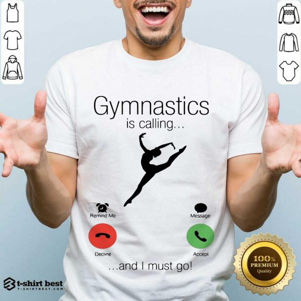 Gymnastics Is Calling And 5 I Must Go Shirt - Design by T-shirtbest.com