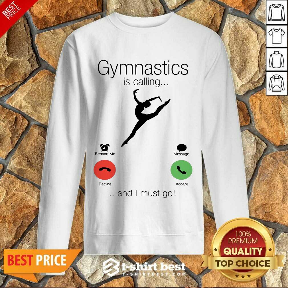 Gymnastics Is Calling And 5 I Must Go Sweatshirt - Design by T-shirtbest.com