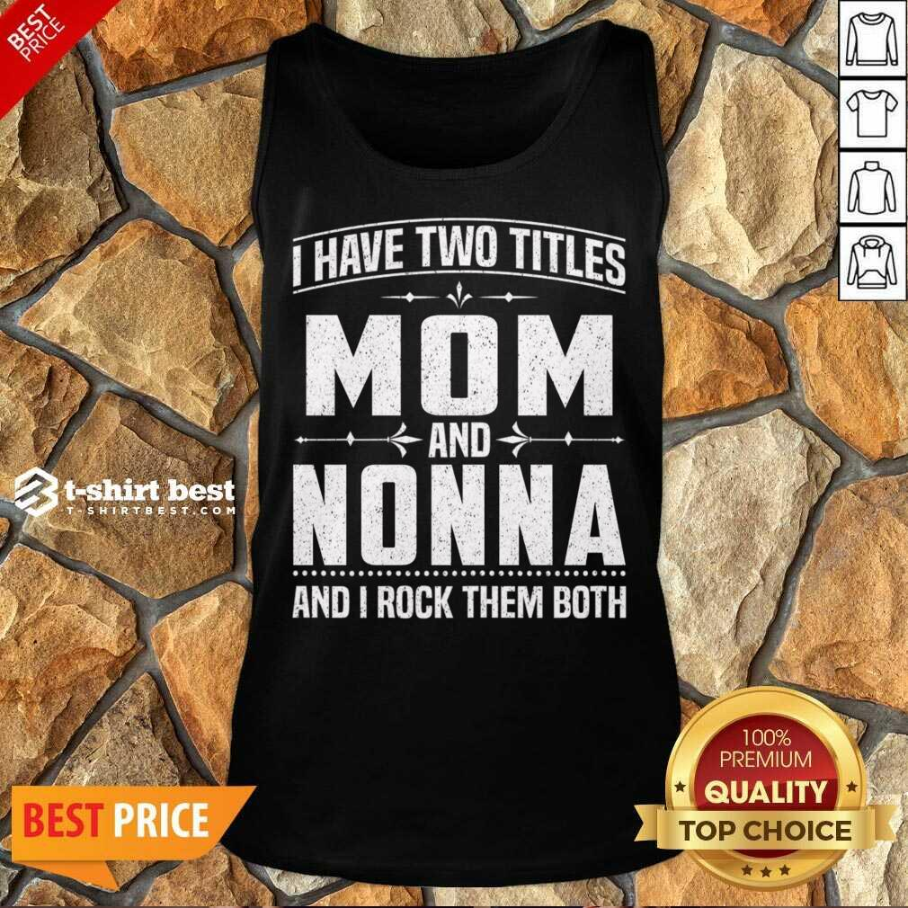 I Have Two Titles Mom And 5 Nonna Tank Top - Design by T-shirtbest.com