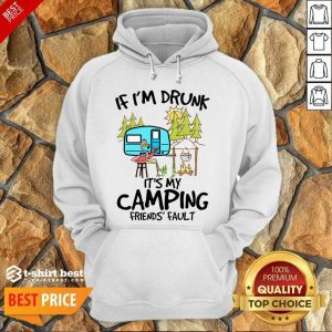 If I Am Drunk It Is My Camping Friends 4 Fault Hoodie - Design by T-shirtbest.com