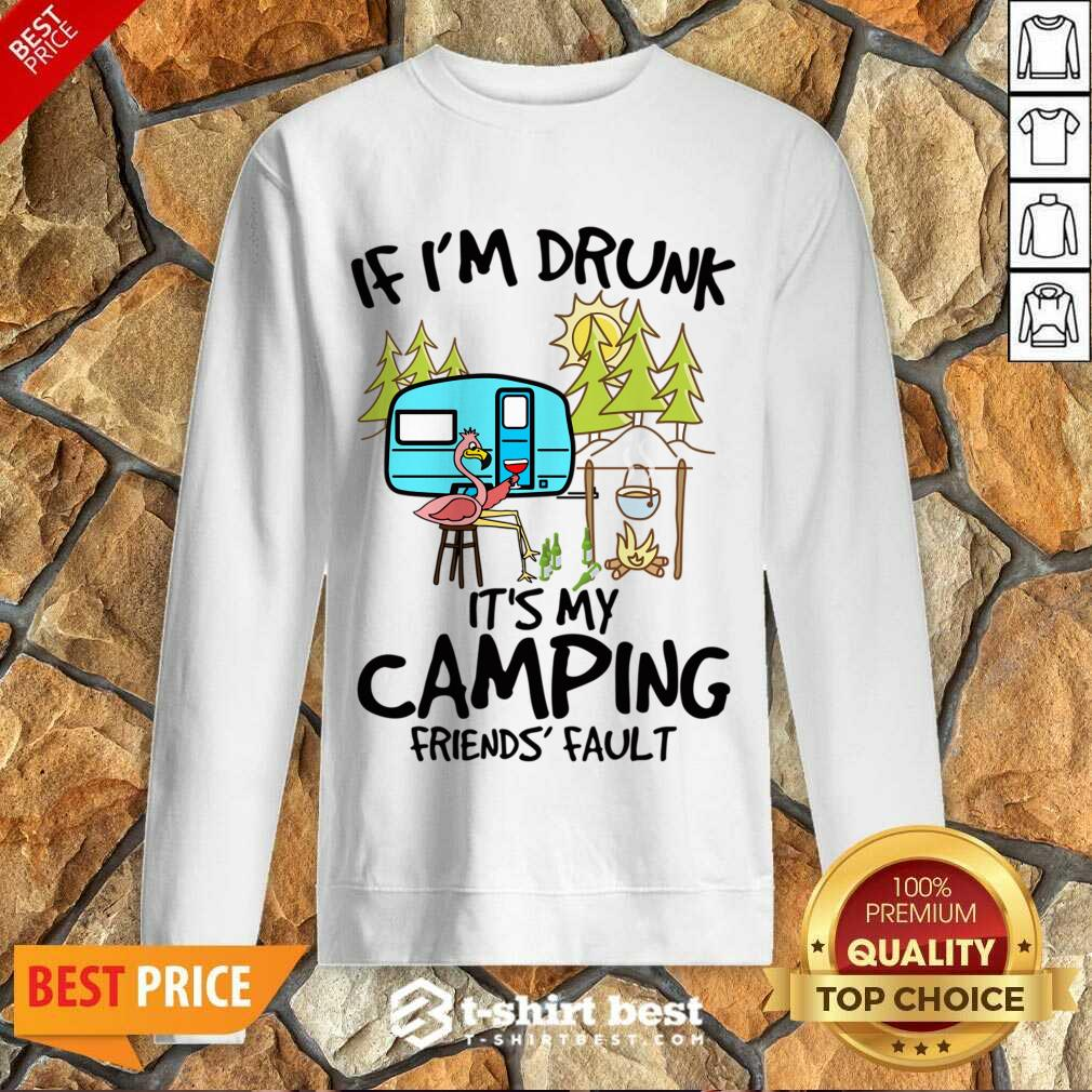 If I Am Drunk It Is My Camping Friends 4 Fault Sweatshirt - Design by T-shirtbest.com