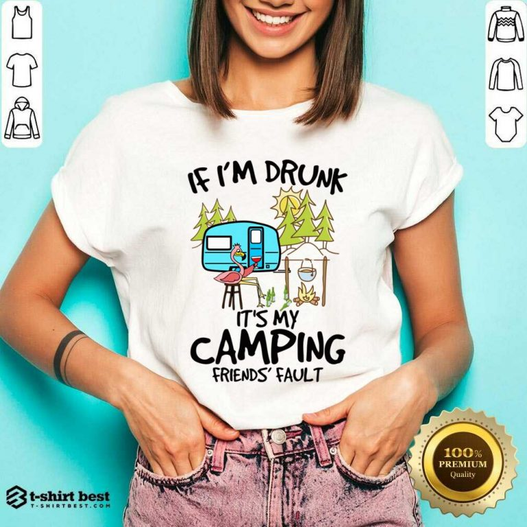 If I Am Drunk It Is My Camping Friends 4 Fault V-neck - Design by T-shirtbest.com