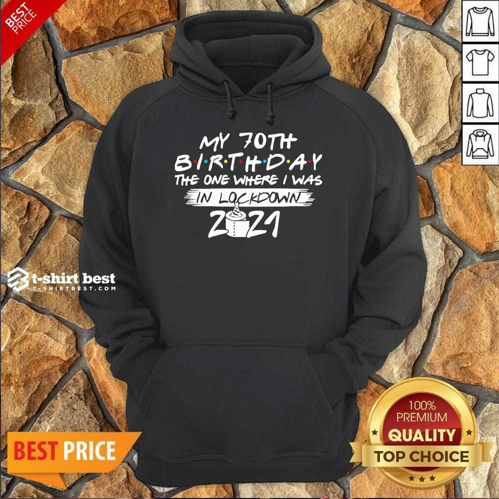 My 70th Birthday I Was In Lockdown 2021 Hoodie - Design by T-shirtbest.com