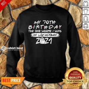 My 70th Birthday I Was In Lockdown 2021 Sweatshirt - Design by T-shirtbest.com