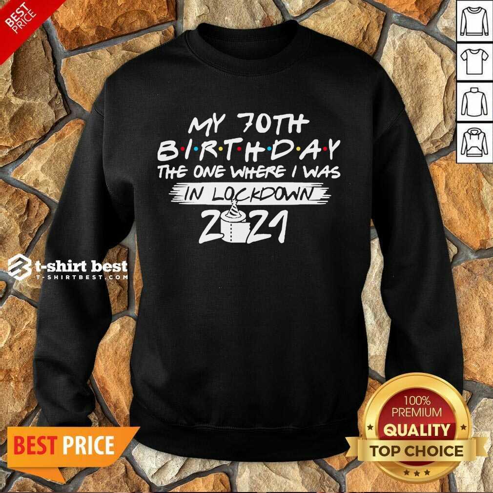 My 70th Birthday I Was In Lockdown 2021 Sweatshirt - Design by T-shirtbest.com