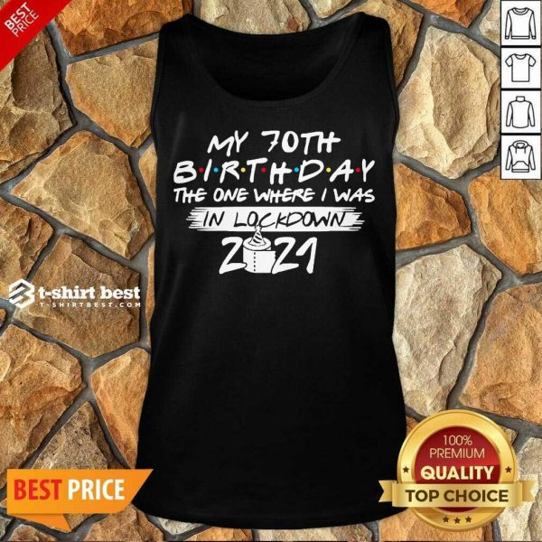 My 70th Birthday I Was In Lockdown 2021 Tank Top - Design by T-shirtbest.com