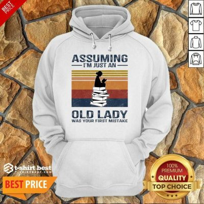 Nice Assuming Im Just Old Lady First Mistake Hoodie