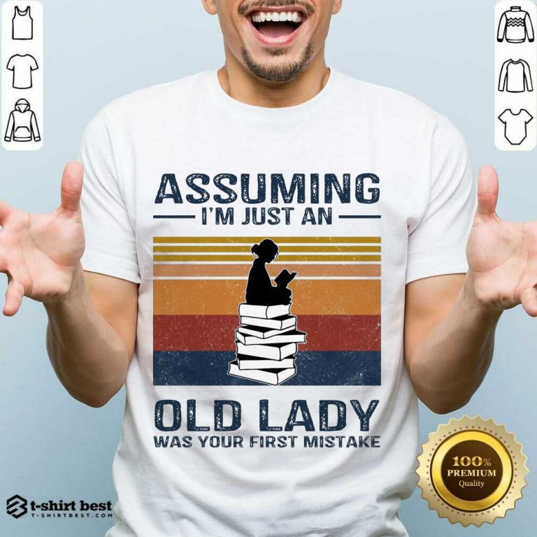 Nice Assuming Im Just Old Lady First Mistake Shirt