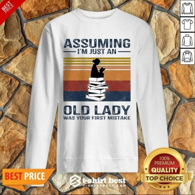 Nice Assuming Im Just Old Lady First Mistake Sweatshirt