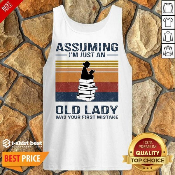 Nice Assuming Im Just Old Lady First Mistake Tank Top
