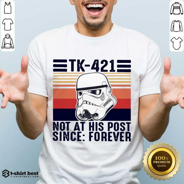 Nice TK-421 Not At His Post Since Forever Shirt