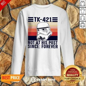 Nice TK-421 Not At His Post Since Forever Sweatshirt