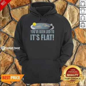 Nice Youre Been Lied To Its Flat Earth Society Hoodie
