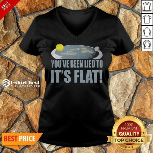 Nice Youre Been Lied To Its Flat Earth Society V-neck