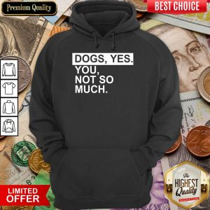 Fantastic Dog Yes You Not So Much Hoodie