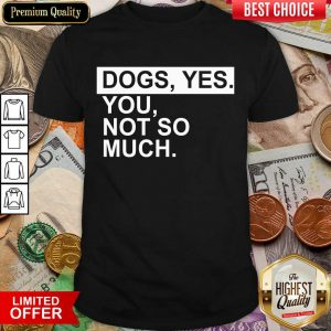 Fantastic Dog Yes You Not So Much Shirt