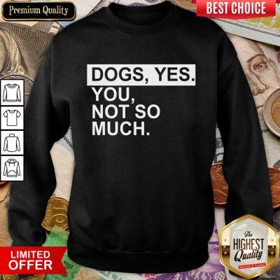 Fantastic Dog Yes You Not So Much Sweatshirt