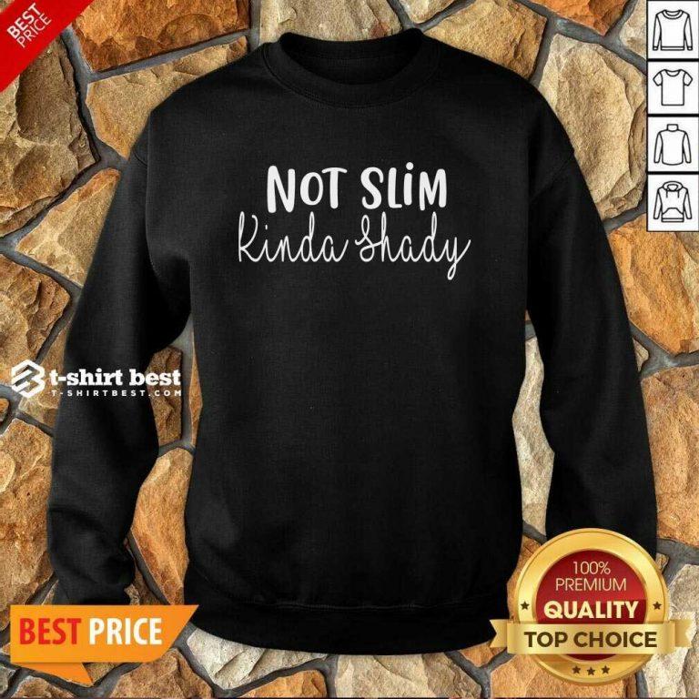 Fantastic Not Slim Kinda Shady Sweatshirt