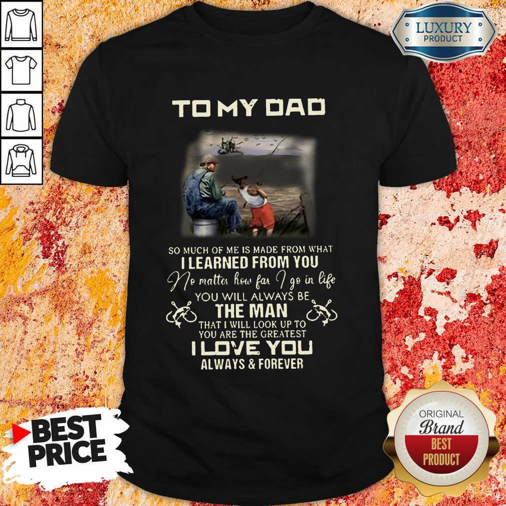Fishing To My Dad The Man I Love You Shirt