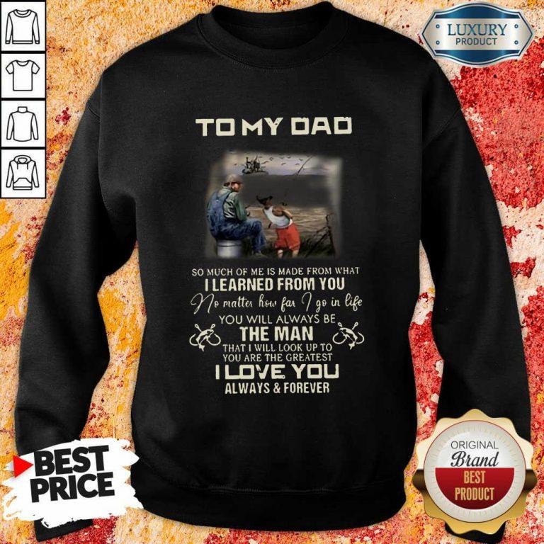 Fishing To My Dad The Man I Love You Sweatshirt