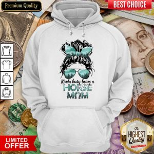 Funny Horse Girl Kinda Busy Being A Horse Mom Hoodie