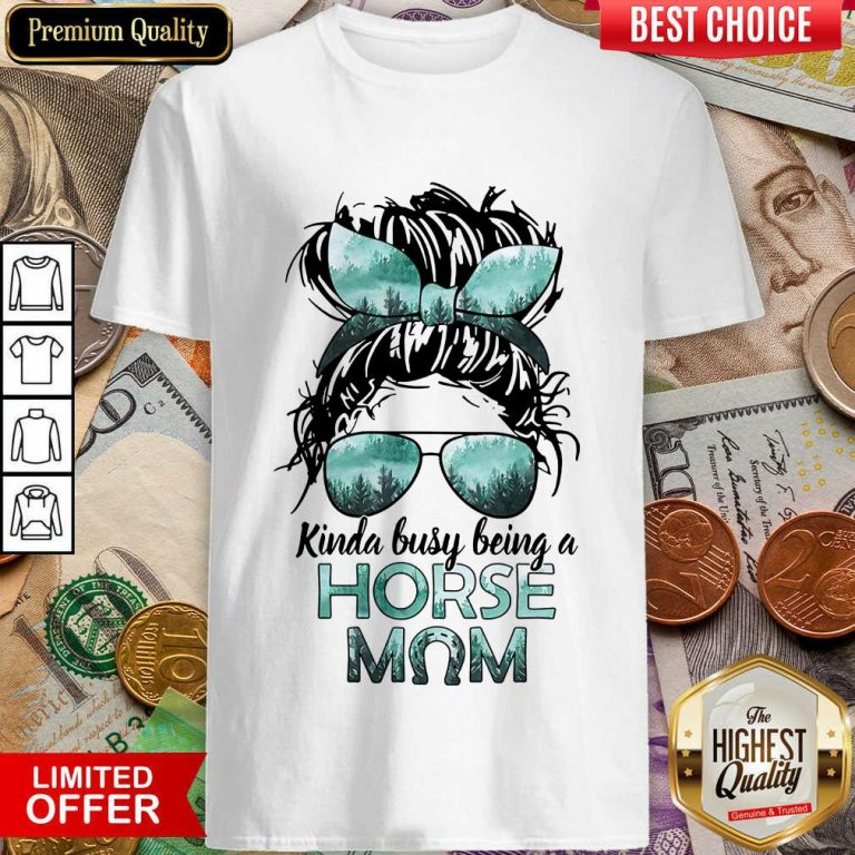 Funny Horse Girl Kinda Busy Being A Horse Mom Shirt