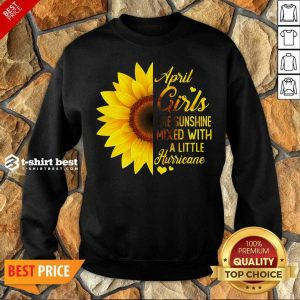 Good April Girls Are Sunshine Mixed Little Hurricane Sunflower Sweatshirt