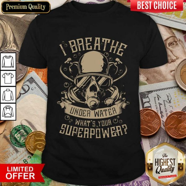 Good I Breathe Under Water What Your Superpower Shirt