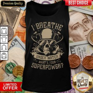 Good I Breathe Under Water What Your Superpower Tank Top