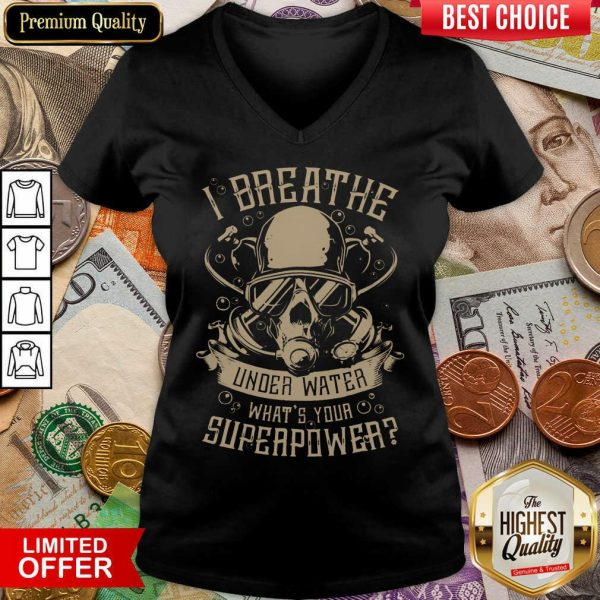 Good I Breathe Under Water What Your Superpower V-neck