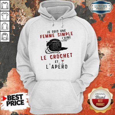 Hot Je Suis Une Femme Simple J'aime Le Crochet Et L'apero Hoodie