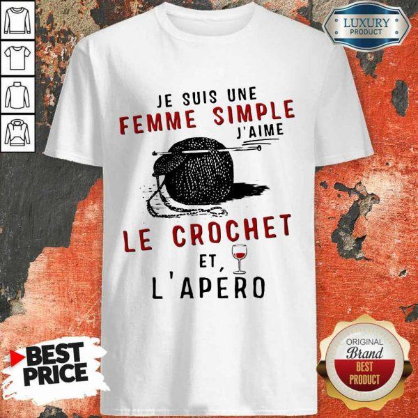 Hot Je Suis Une Femme Simple J'aime Le Crochet Et L'apero Shirt