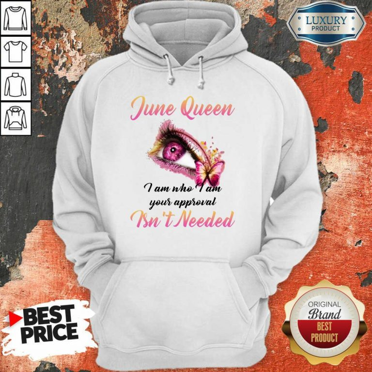 Happy June Queen I Am Who I Am Your Approval Isn't Needed Hoodie