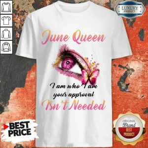 Happy June Queen I Am Who I Am Your Approval Isn't Needed Shirt